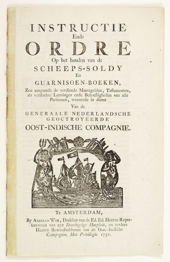 WOR, A. -  Instructie Ende Ordre op het houden van de scheeps-soldy en guarnisoens-boeken...