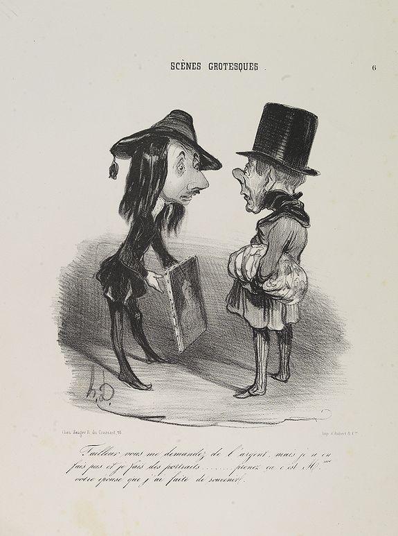 DAUMIER, H. -  Tailleur vous me demandez de l'argent, mais je n'en fais pas et je fais des portraits….. prenez ça c'est Mme votre épouse que j'ai faite de souvenir. (Plate 6 from Le Charivari, Scènes grotesques.)
