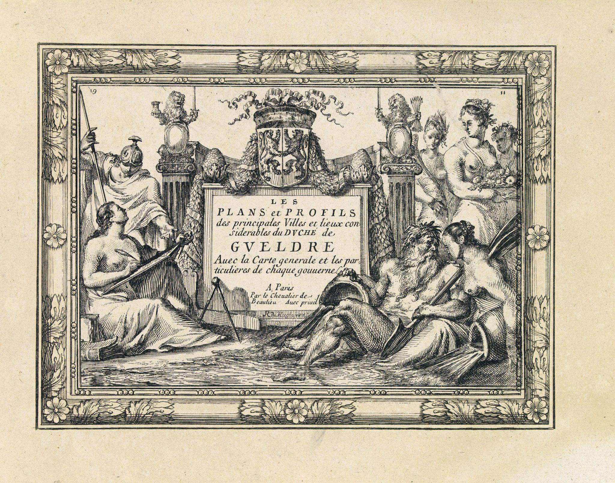 DE BEAULIEU, Ch. -  [Title page] Les Plans et Profils des principales Villes et lieux considérables Du Duché de Gueldre. . .