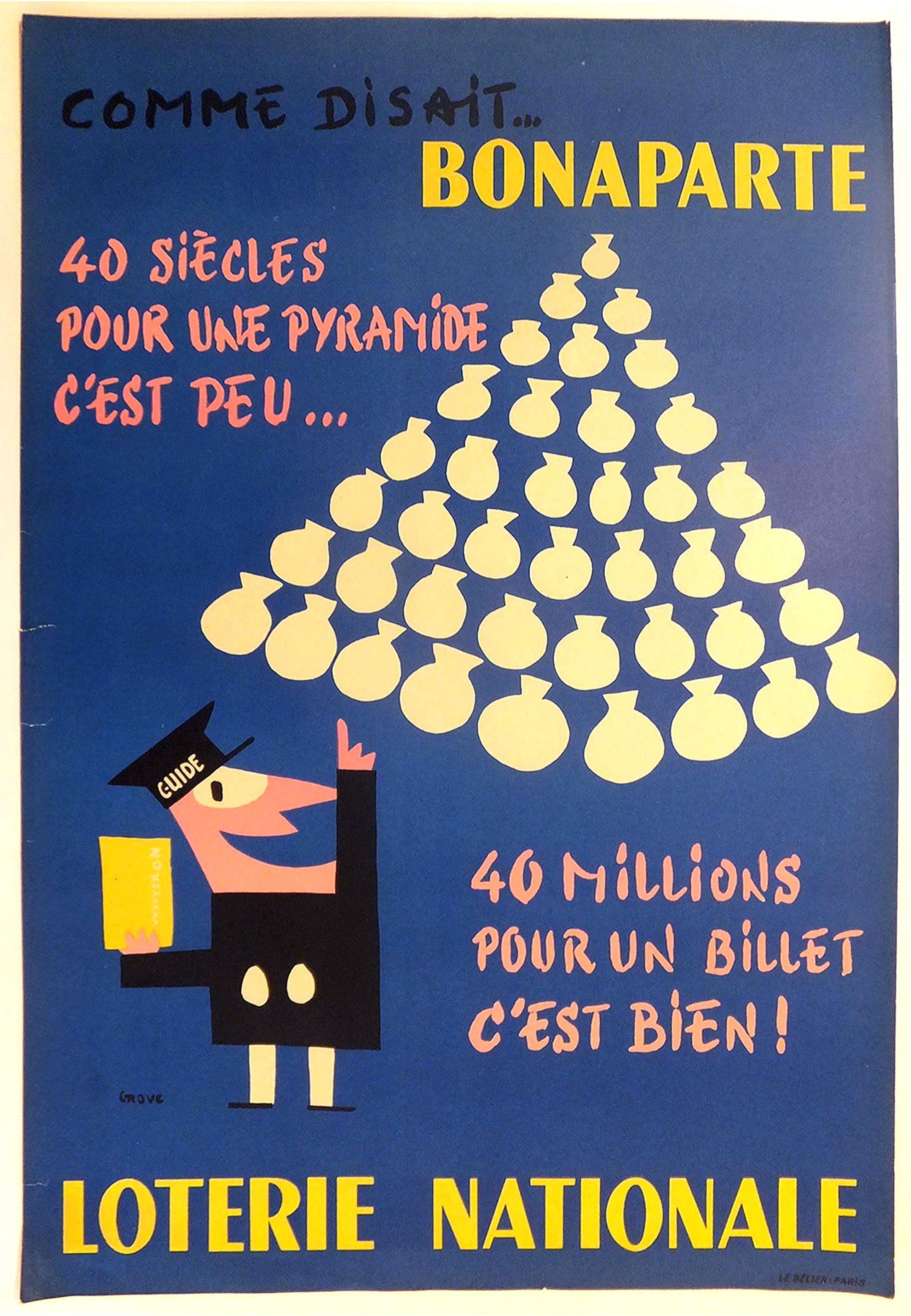 GROVE. -  Comme disait. . . Bonaparte 40 siècles pour des pyramides c'est peu . . . 40 millions pour un billet c'est bien! Loterie nationale.