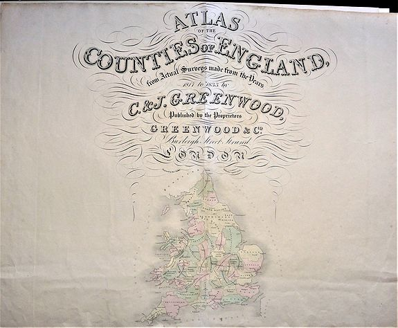 C. & J. Greenwood. - ATLAS OF THE COUNTIES OF ENGLAND FROM ACTUAL SURVEYS made from Years 1817 to 1833 by C.& J. GREENWOOD. . .